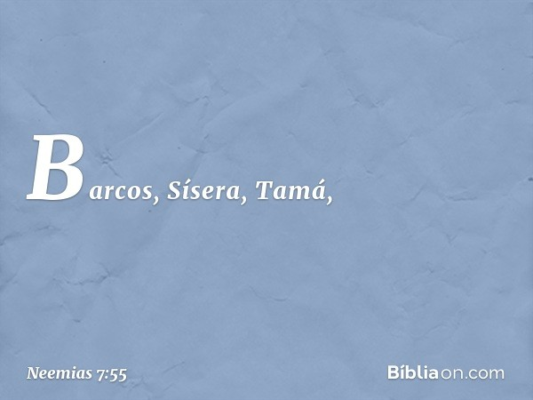 Barcos, Sísera, Tamá, -- Neemias 7:55