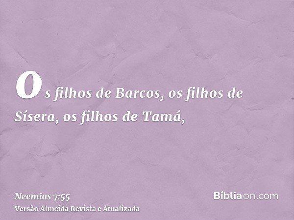 os filhos de Barcos, os filhos de Sísera, os filhos de Tamá,