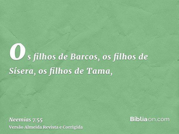 os filhos de Barcos, os filhos de Sísera, os filhos de Tama,