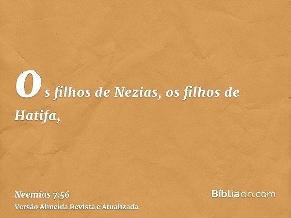 os filhos de Nezias, os filhos de Hatifa,