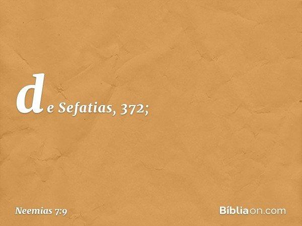 de Sefatias, 372; -- Neemias 7:9