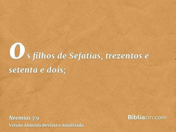 os filhos de Sefatias, trezentos e setenta e dois;