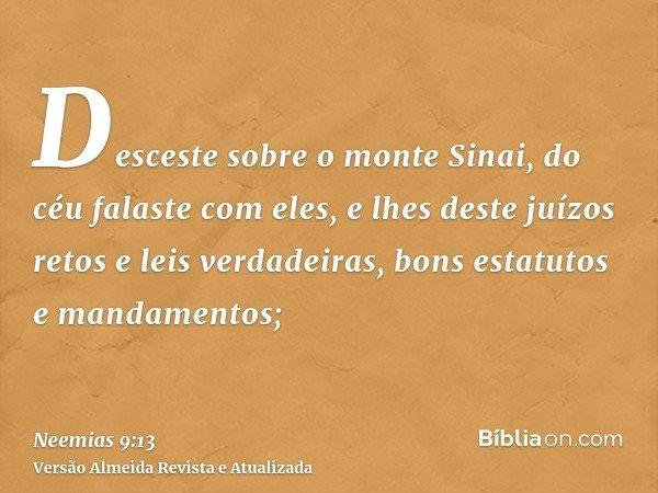 Desceste sobre o monte Sinai, do céu falaste com eles, e lhes deste juízos retos e leis verdadeiras, bons estatutos e mandamentos;