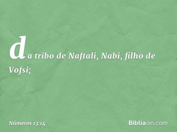 da tribo de Naftali, Nabi, filho de Vofsi; -- Números 13:14