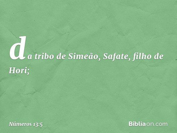 da tribo de Simeão, Safate, filho de Hori; -- Números 13:5