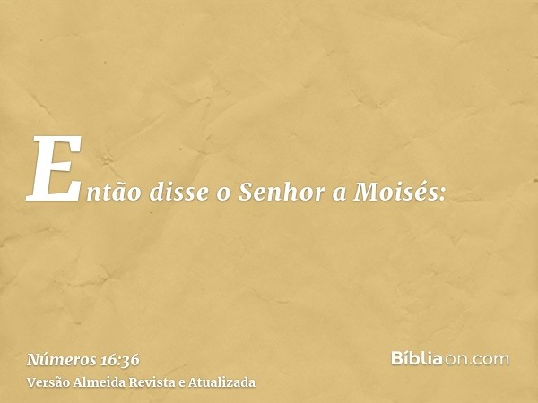 Então disse o Senhor a Moisés: