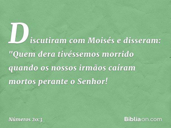 Discutiram com Moisés e disseram: