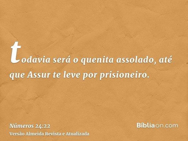 todavia será o quenita assolado, até que Assur te leve por prisioneiro.