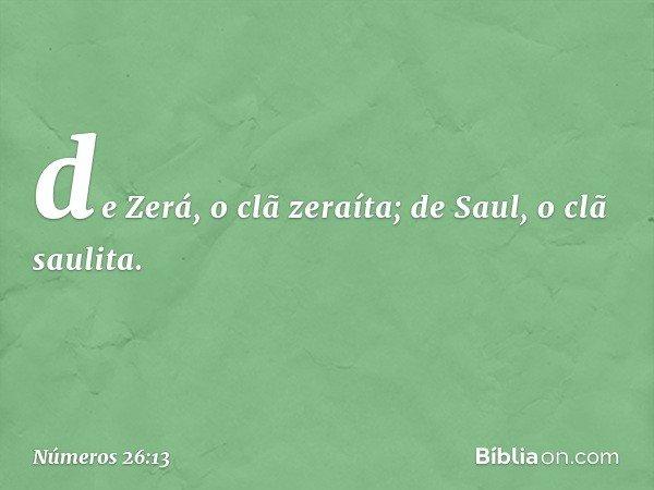 de Zerá, o clã zeraíta; de Saul, o clã saulita. -- Números 26:13