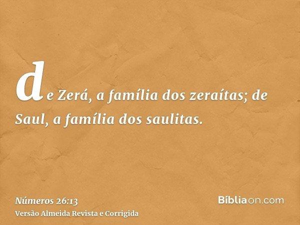 de Zerá, a família dos zeraítas; de Saul, a família dos saulitas.