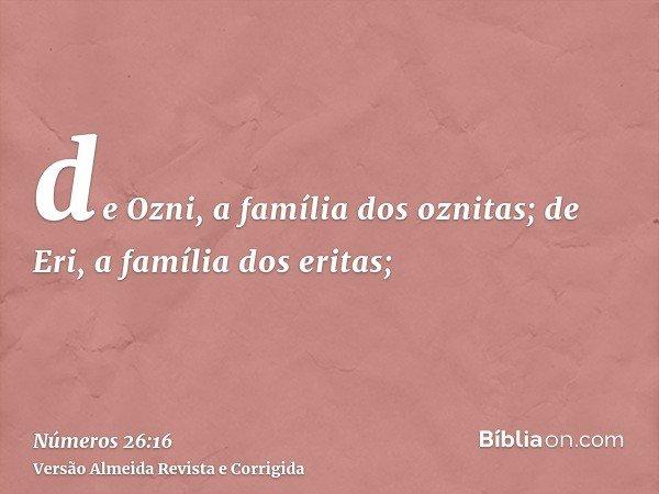 de Ozni, a família dos oznitas; de Eri, a família dos eritas;