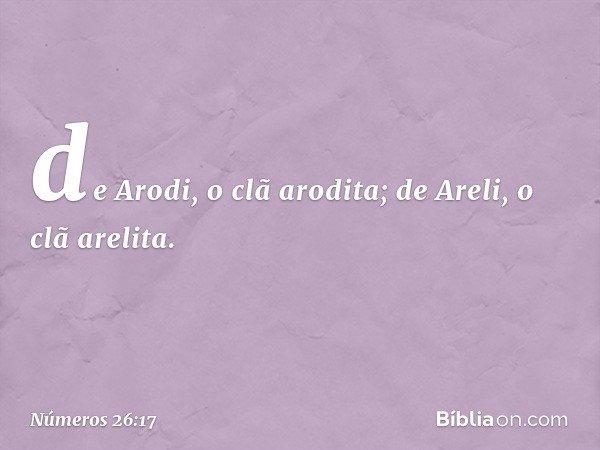 de Arodi, o clã arodita; de Areli, o clã arelita. -- Números 26:17