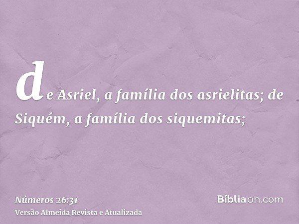 de Asriel, a família dos asrielitas; de Siquém, a família dos siquemitas;