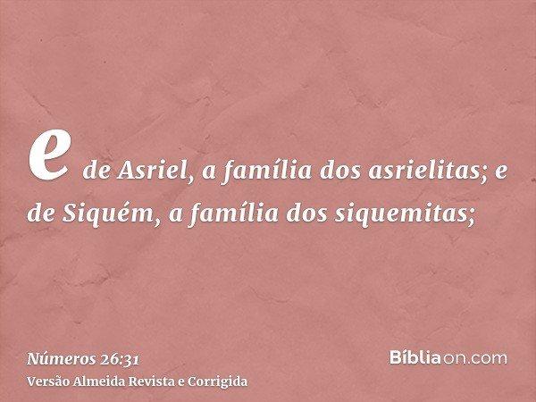e de Asriel, a família dos asrielitas; e de Siquém, a família dos siquemitas;