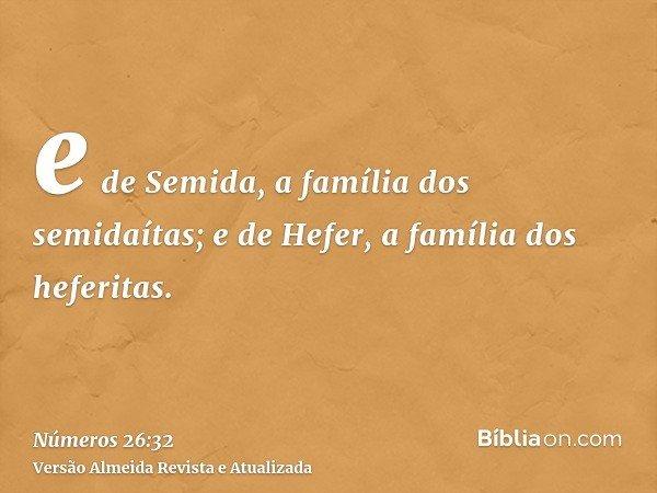 e de Semida, a família dos semidaítas; e de Hefer, a família dos heferitas.