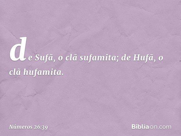 de Sufã, o clã sufamita; de Hufã, o clã hufamita. -- Números 26:39