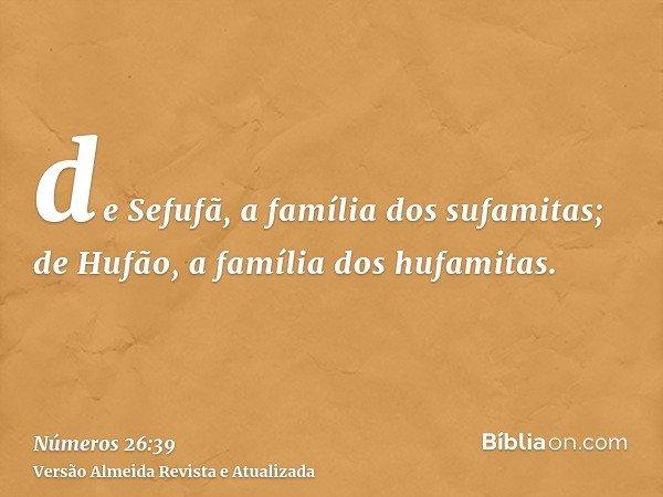 de Sefufã, a família dos sufamitas; de Hufão, a família dos hufamitas.