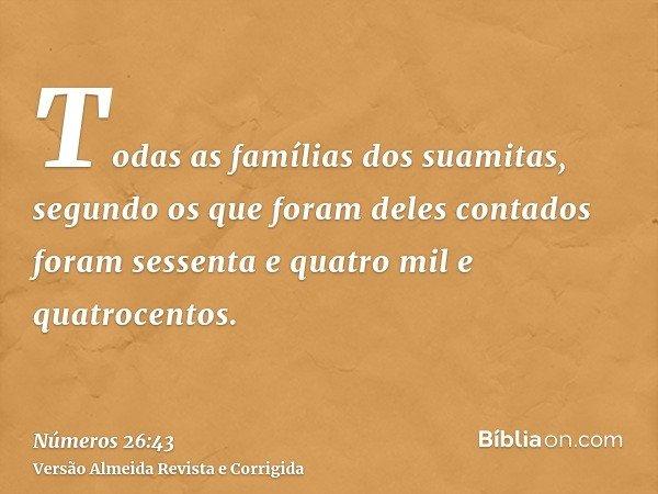 Todas as famílias dos suamitas, segundo os que foram deles contados foram sessenta e quatro mil e quatrocentos.