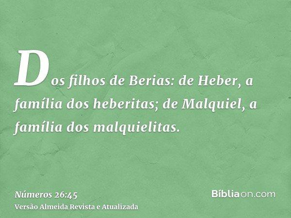 Dos filhos de Berias: de Heber, a família dos heberitas; de Malquiel, a família dos malquielitas.
