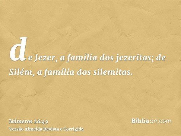 de Jezer, a família dos jezeritas; de Silém, a família dos silemitas.