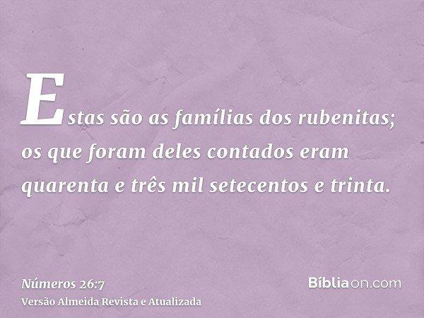 Estas são as famílias dos rubenitas; os que foram deles contados eram quarenta e três mil setecentos e trinta.