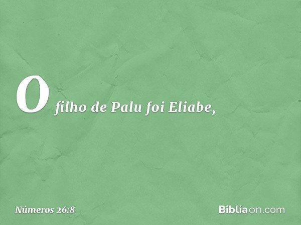 O filho de Palu foi Eliabe, -- Números 26:8