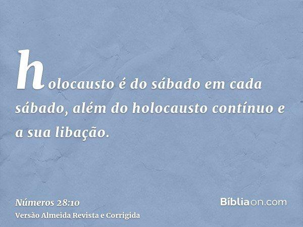 holocausto é do sábado em cada sábado, além do holocausto contínuo e a sua libação.