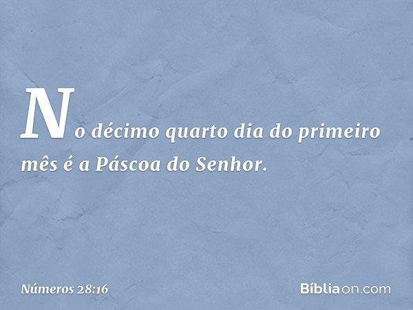 """""""No décimo quarto dia do primeiro mês é a Páscoa do Senhor. -- Números 28:16"""