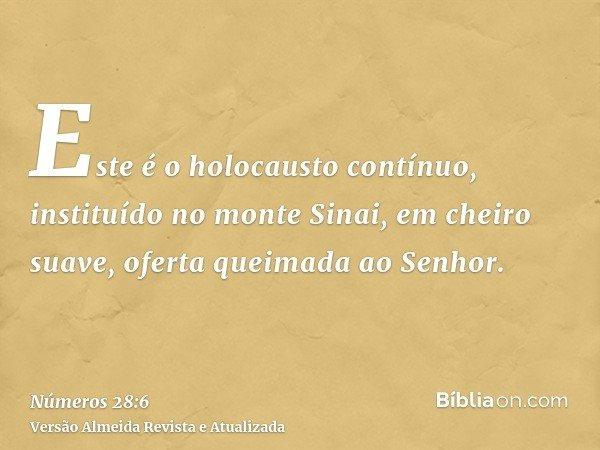 Este é o holocausto contínuo, instituído no monte Sinai, em cheiro suave, oferta queimada ao Senhor.