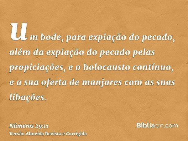 um bode, para expiação do pecado, além da expiação do pecado pelas propiciações, e o holocausto contínuo, e a sua oferta de manjares com as suas libações.