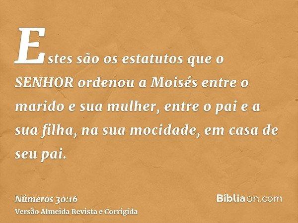 Estes são os estatutos que o SENHOR ordenou a Moisés entre o marido e sua mulher, entre o pai e a sua filha, na sua mocidade, em casa de seu pai.