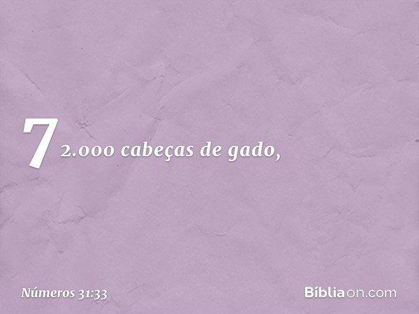 72.000 cabeças de gado, -- Números 31:33