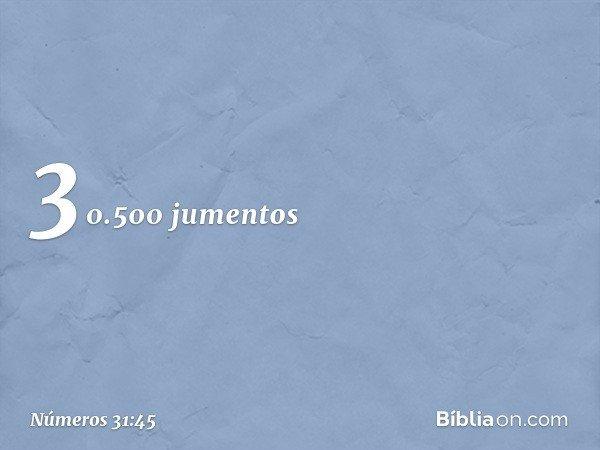 30.500 jumentos -- Números 31:45