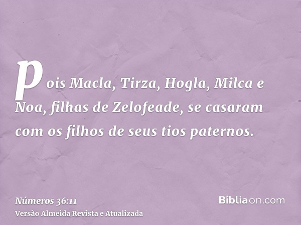 pois Macla, Tirza, Hogla, Milca e Noa, filhas de Zelofeade, se casaram com os filhos de seus tios paternos.