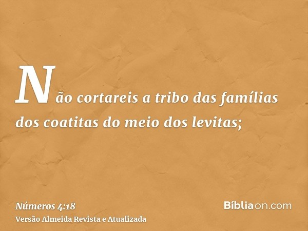 Não cortareis a tribo das famílias dos coatitas do meio dos levitas;