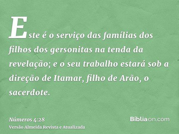 Este é o serviço das famílias dos filhos dos gersonitas na tenda da revelação; e o seu trabalho estará sob a direção de Itamar, filho de Arão, o sacerdote.