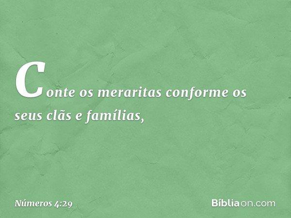 """""""Conte os meraritas conforme os seus clãs e famílias, -- Números 4:29"""