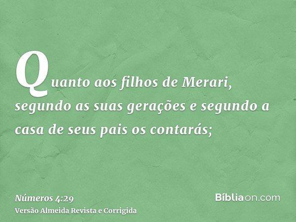 Quanto aos filhos de Merari, segundo as suas gerações e segundo a casa de seus pais os contarás;