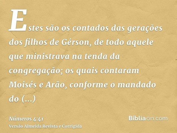 Estes são os contados das gerações dos filhos de Gérson, de todo aquele que ministrava na tenda da congregação; os quais contaram Moisés e Arão, conforme o mand