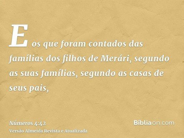 E os que foram contados das famílias dos filhos de Merári, segundo as suas famílias, segundo as casas de seus pais,