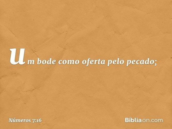 um bode como oferta pelo pecado; -- Números 7:16
