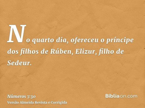 No quarto dia, ofereceu o príncipe dos filhos de Rúben, Elizur, filho de Sedeur.