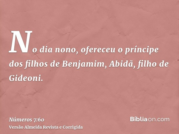 No dia nono, ofereceu o príncipe dos filhos de Benjamim, Abidã, filho de Gideoni.