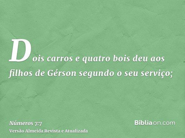 Dois carros e quatro bois deu aos filhos de Gérson segundo o seu serviço;