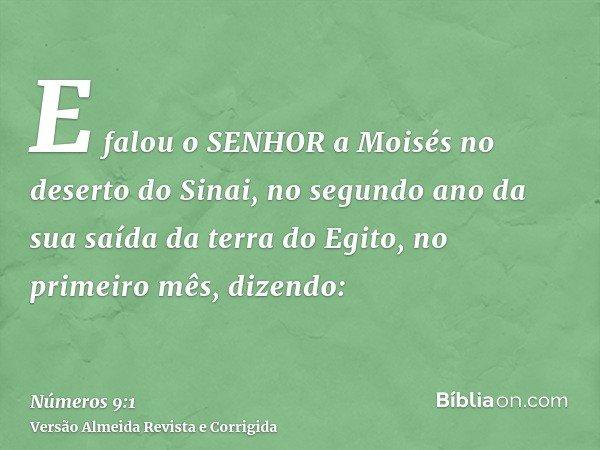 E falou o SENHOR a Moisés no deserto do Sinai, no segundo ano da sua saída da terra do Egito, no primeiro mês, dizendo:
