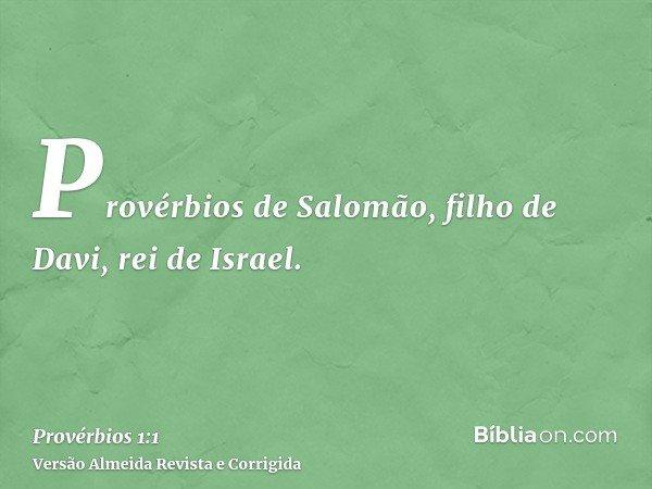 Provérbios de Salomão, filho de Davi, rei de Israel.