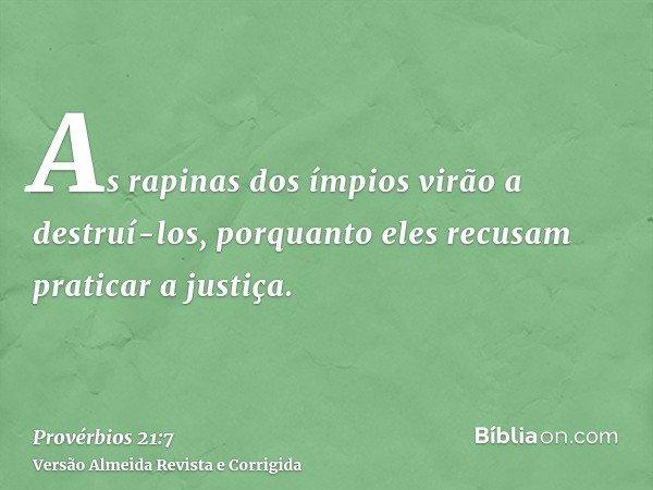 As rapinas dos ímpios virão a destruí-los, porquanto eles recusam praticar a justiça.