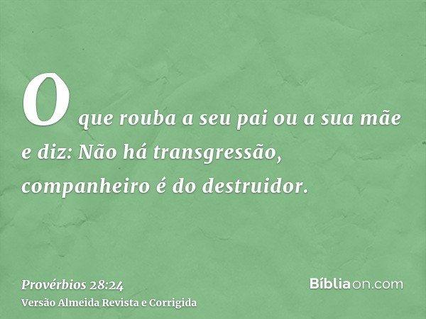 O que rouba a seu pai ou a sua mãe e diz: Não há transgressão, companheiro é do destruidor.