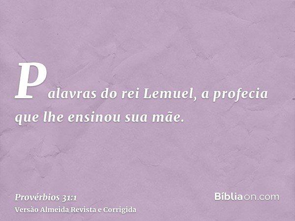 Palavras do rei Lemuel, a profecia que lhe ensinou sua mãe.
