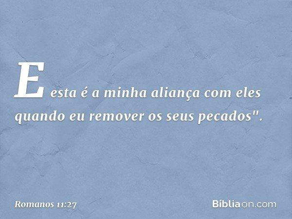 """E esta é a minha aliança com eles quando eu remover os seus pecados"""". -- Romanos 11:27"""